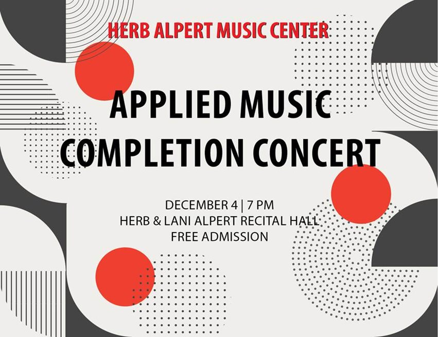 Concert Flyer: Applied Music Completion Concert. December 4, 2019 at 7pm. Herb and Lani Alpert Recital Hall.